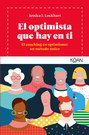 Optimista que hay en ti, El. El coaching en optimismo: un método único